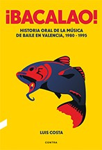 ¡BACALAO! HISTORIA ORAL DE LA MÚSICA DE BAILE EN VALENCIA, 1980-1995